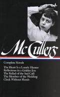 Complete Novels The Heart Is a Lonely Hunter/Reflections in a Golden Eye/the Ballad of the S...