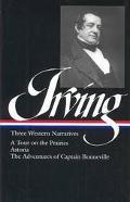 Three Western Narratives A Tour on the Prairies/Astoria/the Adventures of Captain Bonneville