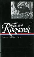 Theodore Roosevelt Letters and Speeches
