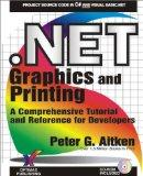 .NET Graphics and Printing: A Comprehensive Tutorial and Reference for Developers