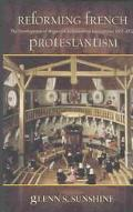 Reforming French Protestantism The Development of Huguenot Ecclesiastical Institutions, 1557...