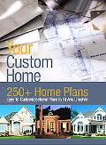 Your Custom Home 250+ Ready-to-Customize Home Plans