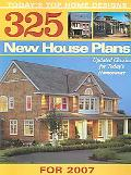 325 New Home Plans for 2007 Today's Top Home Designs Updated Classics for Today's Homeowner