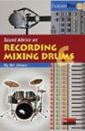 Sound Advice on Recording & Mixing Drums