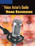 Voice Actor's Guide To Home Recording A money- and time-saving non-technical guide to making...