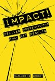 IMPACT! Deliver Presentations that Get Results