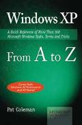 Windows Xp from A to Z A Quick Reference of More Than 300 Microsoft Windows Tasks, Terms, an...