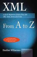 Xml from A to Z A Quick Reference of More Than 300 Xml Tasks, Terms, and Tricks