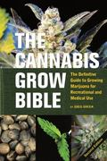 The Cannabis Grow Bible: The Definitive Guide to Growing Marijuana for Recreational and Medi...