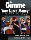 Gimme Your Lunch Money! A Parent's Guide to Bullies and Bullying (Parent's Guide Series)