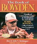 Book of Bowden Words of Wisdom, Faith, and Motivation by and About Bobby Bowden, College Foo...