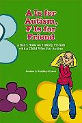 Is for Autism, F Is for Friend A Kid's Book on Making Friends With a Child Who Has Autism