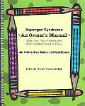 Asperger Syndrome an Owner's Manual What You, Your Parents And Your Teachers Need to Know; a...