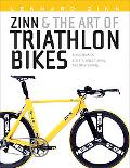 Zinn and the Art of Triathlon Bikes Aerodynamics, Bike Fit, Speed Tuning, and Maintenance