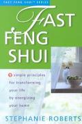 Fast Feng Shui 9 Simple Principles for Transforming Your Life by Energizing Your Home