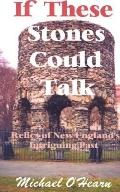If These Stones Could Talk Relics of New England's Intriguing Past