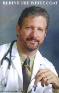 Behind the White Coat: Intimate Reflections on Being a Doctor in Today's World - Steven H. F...