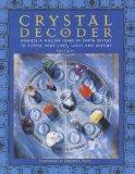 Crystal Decoder: Harness A Million Years Of Earth Energy To Reveal Your Lives, Loves, And De...