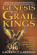 Genesis of the Grail Kings The Explosive Story of Genetic Cloning and the Ancient Bloodline ...