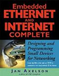 Embedded Ethernet and Internet Complete Designing and Programming Small Devices for Networking