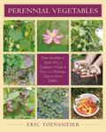 Perennial Vegetables From Artichokes to Zuiki Taro, a Gardener's Guide to over 100 Delicious...
