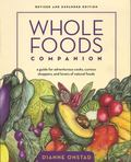 Whole Foods Companion A Guide For Adventurous Cooks, Curious Shoppers, and lovers of natural...