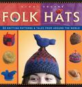 Folk Hats 34 Knitting Patterns & Tales from Around the World