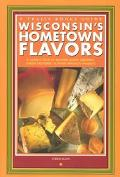 Wisconsin's Hometown Flavors A Cook's Tour of Butcher Shops, Bakeries, Cheese Factories, and...