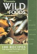 Wisconsin Wildfoods 100 Recipes for Badger State Bounties