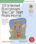 101 Internet Businesses You Can Start from Home How to Choose And Build Your Own Successful ...