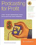 Podcasting for Profit A Proven 10-step Plan for Generating Income Through Audio and Video Po...