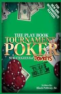 Tournament Poker Strategies for Donkeys : The Play Book