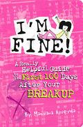 I'm Fine! A Really Helpful Guide To The First 100 Days After Your Breakup