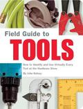 Field Guide To Tools How To Identify And Use Virtually Every Tool At The Hardware Store