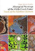 Aboriginal Paintings of the Wolfe Creek Crate Track of the Rainbow Serpent