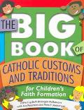 Big Book of Catholic Customs and Traditions for Children's Faith Formation