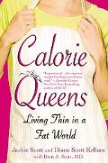 Calorie Queens Living Thin in a Fat World