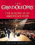 Grand Ole Opry The Making of an American Icon