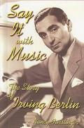 Say It With Music The Story of Irving Berlin