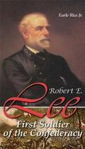 Robert E. Lee First Soldier of the Confederacy