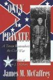 Only a Private: A Texan Remembers the Civil War : The Memoirs of William J. Oliphant