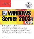 Best Damn Windows Server 2003 Book Period Everything You Need toKnow About Managing A Window...