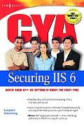 Cya Securing IIS 6.0 Cover Your A** By Getting It Right the First Time