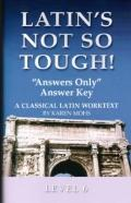 Latin's Not So Tough! - Level 6 Answers Only Key : A Classical Latin Worktext