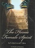 Heroic Female Spirit A Collection of Tales