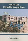 Prisoner and the Kings How One Man Changed the Course of History
