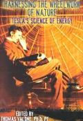 Harnessing the Wheelwork of Nature Tesla's Science of Energy