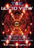 Lucid View Investigations In Occultism, Ufology, And Paranoid Awareness