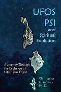 UFOs, PSI, And Spiritual Evolution A Journey Through The Evolution Of Interstellar Travel