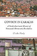 Cowboy in Caracas A North American's Memoir of Venezuela's Democratic Revolution